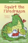 Easy Reading: Level 2 - Squirt the Firedragon